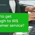 How to get through to IRS customer service